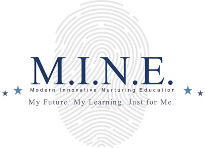 M.I.N.E. Modern Innovative Nurturing Education - My Future. My Learning. Just for Me.