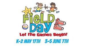 Field Day - Let the Games Begin! K-2 May 17th 3-5 June 7th