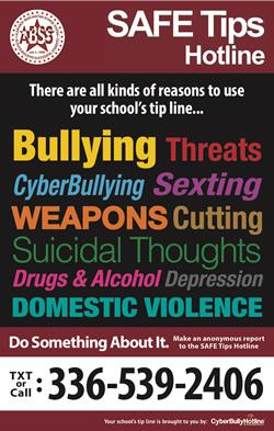 SAFE Tips Hotline Anonymously Report Bullying | Self Harm| Threats | Drugs Do something about it. Text or Call 336-539-2406