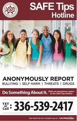 SAFE Tips Hotline Anonymously Report Bullying | Self Harm| Threats | Drugs Do something about it. Text or Call 336-539-2417